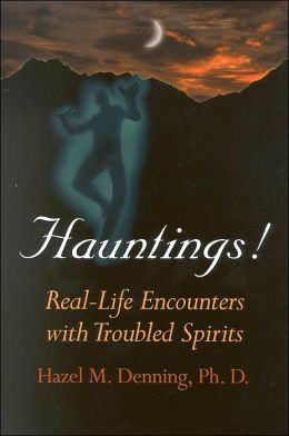 Hauntings!: Real-Life Encounters with Troubled Spirits