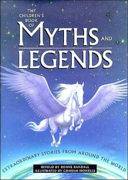 The Children's Book of Myths and Legends: Extraordinary Stories from Around the World