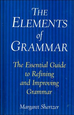 The Elements of Grammar: The Essential Guide to Refining and Improving Grammar