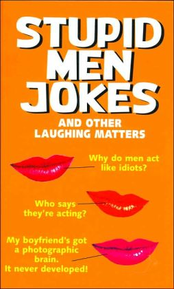 Stupid Men Jokes and Other Laughing Matters