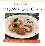 15- Minute Single Gourmet: 100 Deliciously Simple Recipes for One