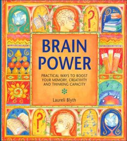 Brain Power: Practical Ways To Boost Your Memory, Creativity and Thinking Capacity