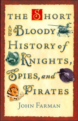 The Short and Bloody History of Knights, Spies, and Pirates