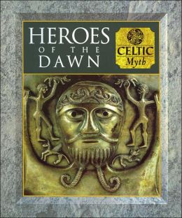 Heroes of the Dawn: Celtic Myth ( (Myth and Mankind Series)