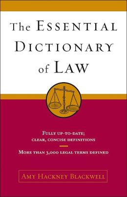 The Essential Dictionary of Law: Fully Up-to-Date Clear, Concise Definitions: More than 3,000 Legal Terms Defined