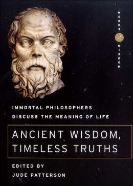 Ancient Wisdom, Timeless Truths (Words of Wisdom Series): Immortal Philosophers Discuss the Meaning of Life