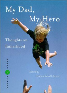 My Dad, My Hero (Words of Wisdom Series) Thoughts on Fatherhood