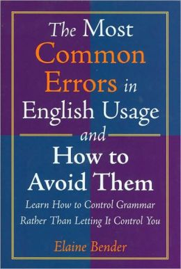 The Most Common Errors in English Usage and How to Avoid Them: Learn How to Control Grammar Rahter Than Letting It Control You