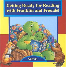 Getting Ready for Reading with Franklin and Friends: Vowels