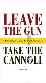Leave the Gun, Take the Cannoli: A Wiseguy's Guide to the Workplace