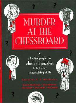 Murder at the Chessboard: And 43 Other Perplexing Whodunit Puzzlers to Test Your Crime-Solving Skills