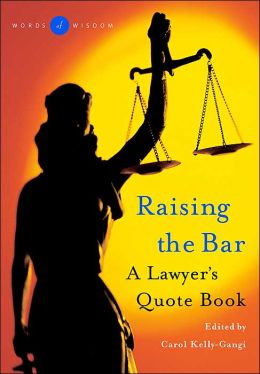 Raising the Bar( Words o Wisdom) : A Lawyer's Book of Quotes