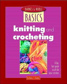 Knitting and Crocheting (Barnes & Noble Basics Series)