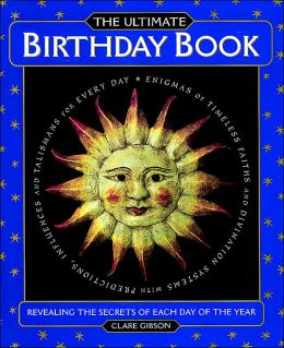 The Ultimate Birthday Book: Revealing the Secrets of Each Day of the Year