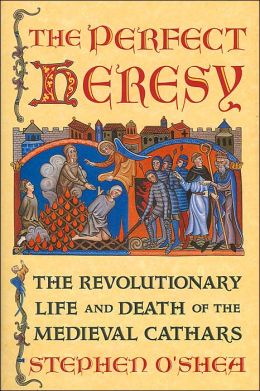 Perfect Heresy: The Revolutionary Life and Death of the Medieval Cathars
