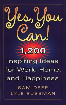 Yes, You Can!: 1,200 Inspiring Ideas for Work, Home, and Happiness