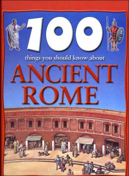 100 Things You Should Know About Ancient Rome (Barnes & Noble Edition)