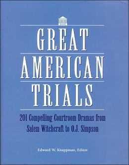 Great American Trials: 201 Compelling Courtroom Dramas from Salem Witchcraft to O.J. Simpson