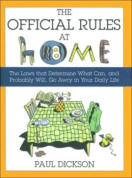 The Official Rules at Home: The Laws That Determine What Can, and Probably Will, Go Awry in Your Daily Life