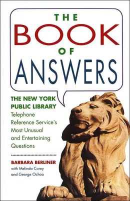 The Book of Answers: The New York Public Library Telephone Reference Service's Most Unusual and Entertaining Questions