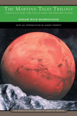The Martian Tales Trilogy: A Princess of Mars, The Gods of Mars, and The Warlord of Mars (Barnes & Noble Library of Essential Reading)