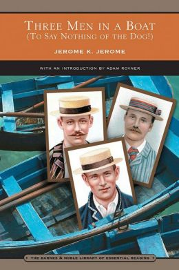Three Men in a Boat (To Say Nothing of the Dog!) (Barnes & Noble Library of Essential Reading)