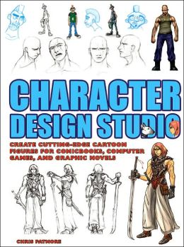 Character Design Studio: Create Cutting-Edge Cartoon Figures for Comic Books, Computer Games, and Graphic Novels