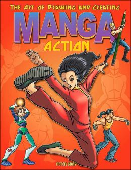 The Art of Drawing and Creating Manga: Action