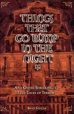 Things That Go Bump in the Night: And Other Shriekingly True Tales of Terror