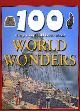 100 Things You Should Know About World Wonders (Sandy Creek Edition)