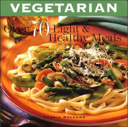 Vegetarian: Over 65 Quick and Easy Creations