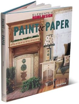 Paint and Paper (Elements of Home Design Series)