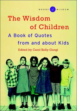 The Wisdom of Children ( Words of Wisdom Series): A Book of Quotes from and About Kids