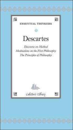 Essential Thinkers: Descartes (Discourse on Method; Meditations on the First Philosophy; The Principles of Philosophy)