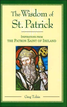 The Wisdom of St. Patrick: Inspirations from the Patron Saint of Ireland