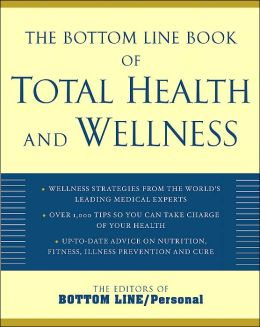 The Bottom Line Book of Total Health and Wellness