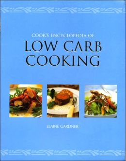 Cooks Encyclopedia of Low Carb Cooking
