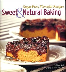 Sweet and Natural Baking: Sugar-Free, Flavorful Recipes