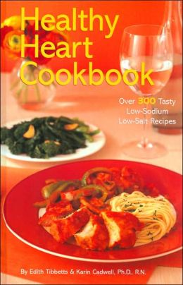 Healthy Heart Cookbook: Over 300 Tasty Low-Sodium Low-Salt Recipes