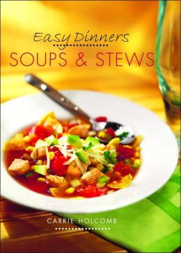 Easy Dinners: Soups & Stews
