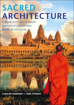 Sacred Architecture: Symbolic Form & Ornament Traditions of East & West Models of the Cosmos