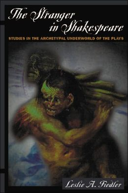 The Stranger in Shakespeare: Studies in the Archetypal Underworld of the Plays