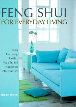 Feng Shui for Everyday Living: Bringing Harmony, Health, Wealth and Happiness into your Life