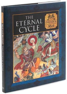 The Eternal Cycle: Indian Myth (Myth and Mankind Series)