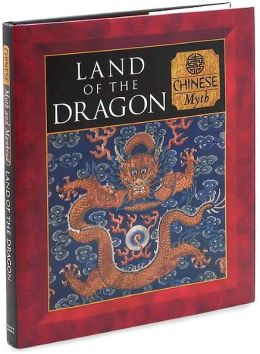Land of the Dragon: Chinese Myth (Myth and Mankind Series)