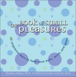 The Book of Small Pleasures: 52 Inspiring Ways to Feed Yor Body, Mind, and Spirit