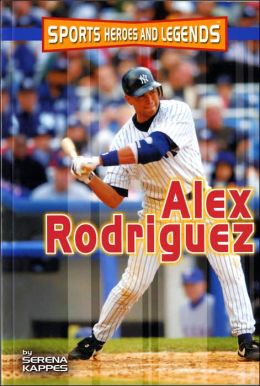 Alex Rodriguez (Sports Heroes and Legends Series)