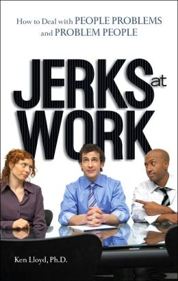 Jerks at Work: How to Deal with People Problems and Problem People