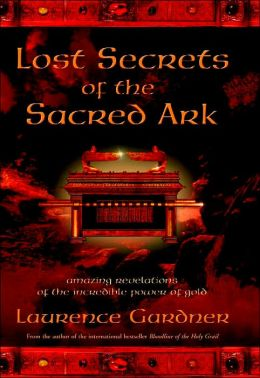Lost Secrets of the Sacred Ark: Amazing Revlelations of the Incredible Power of Gold