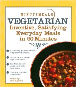Minutemeals Vegetarian: Inventive, Satisfying Everyday Meals in 20 Minutes (Minutemeals Series)
